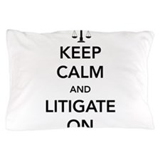 Keep calm and litigate on Pillow Case