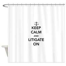 Keep calm and litigate on Shower Curtain