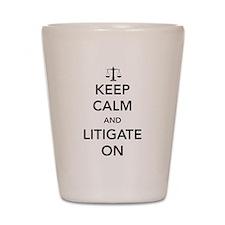 Keep calm and litigate on Shot Glass