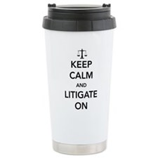 Keep calm and litigate on Travel Mug