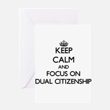 Keep Calm and focus on Dual Citizenship Greeting C