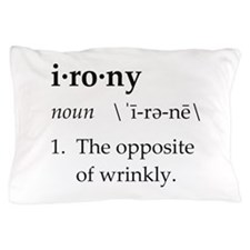 Irony Definition The Opposite of Wrinkly Pillow Ca