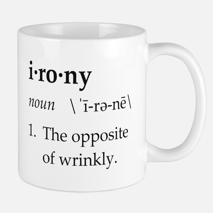 Irony Definition The Opposite of Wrinkly Mugs