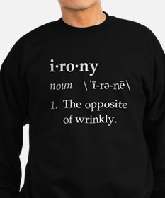 Irony Definition The Opposite of Wrinkly Sweatshir