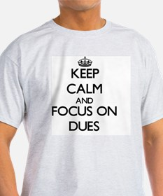 Keep Calm and focus on Dues T-Shirt