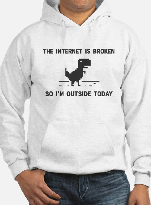 Internet Is broken So I'm Outside Today Hoodie