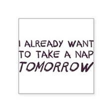 I Already Want To Take A Nap Tomorrow Sticker