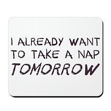 I Already Want To Take A Nap Tomorrow Mousepad