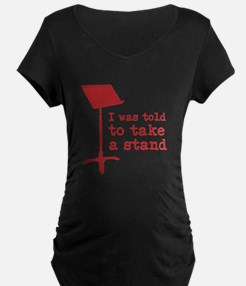 I was told to take a stand Maternity T-Shirt