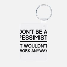 Don't Be A Pessimist. It Wouldn't Work Anyway. Key