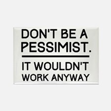 Don't Be A Pessimist. It Wouldn't Work Anyway. Mag