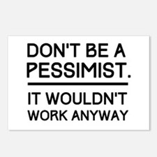 Don't Be A Pessimist. It Wouldn't Work Anyway. Pos