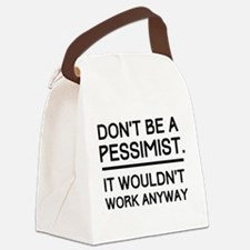 Don't Be A Pessimist. It Wouldn't Work Anyway. Can