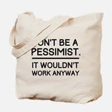 Don't Be A Pessimist. It Wouldn't Work Anyway. Tot