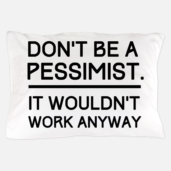 Don't Be A Pessimist. It Wouldn't Work Anyway. Pil
