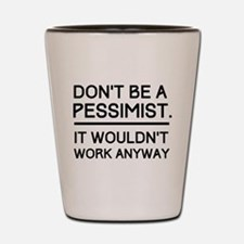 Don't Be A Pessimist. It Wouldn't Work Anyway. Sho