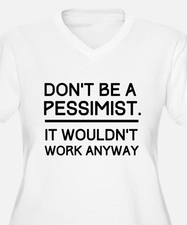Don't Be A Pessimist. It Wouldn't Work Anyway. Plu