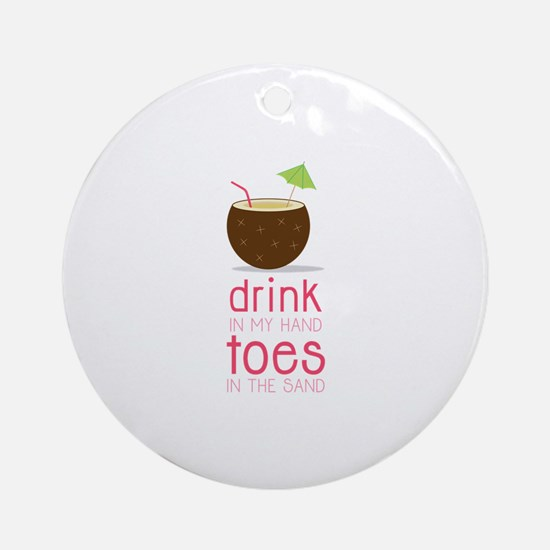 Drink in my Hand Toes Ornament (Round)