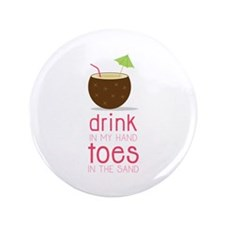 """Drink in my Hand Toes 3.5"""" Button (100 pack)"""