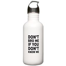 Don't Bro Me If You Don't Know Me Water Bottle