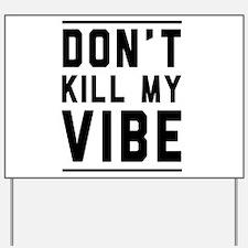 Don't Kill My VIBE Yard Sign