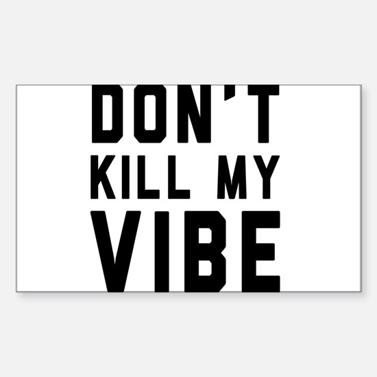 Don't Kill My VIBE Decal