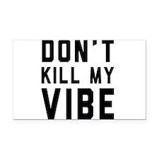 Don't Kill My VIBE Rectangle Car Magnet