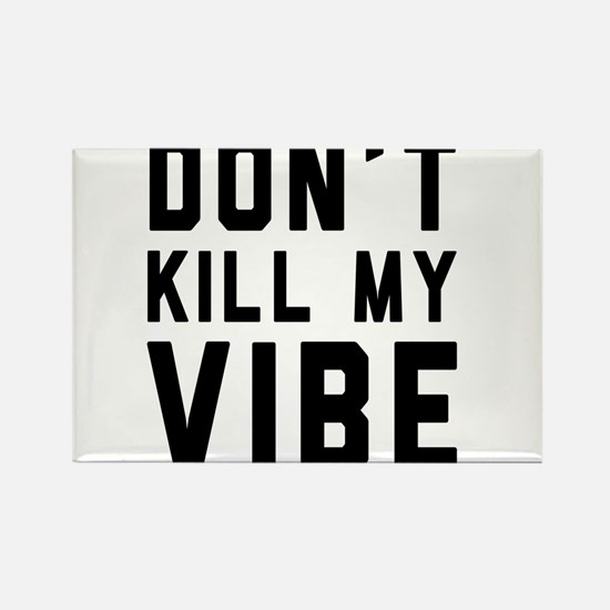 Don't Kill My VIBE Magnets