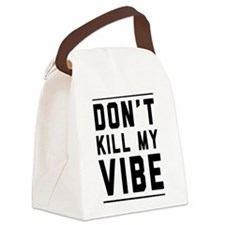 Don't Kill My VIBE Canvas Lunch Bag