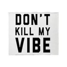 Don't Kill My VIBE Throw Blanket