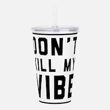 Don't Kill My VIBE Acrylic Double-wall Tumbler