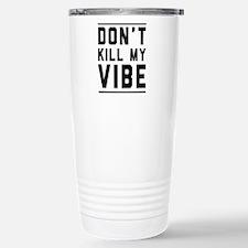 Don't Kill My VIBE Travel Mug