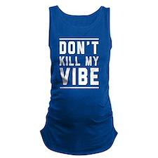 Don't Kill My VIBE Maternity Tank Top