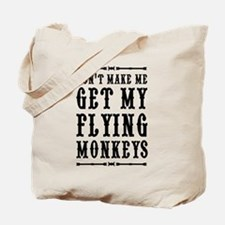 Don't Make Me Get My Flying Monkeys Tote Bag