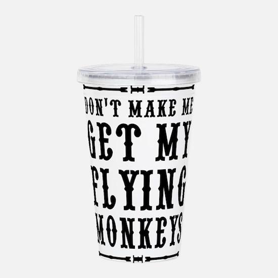 Don't Make Me Get My Flying Monkeys Acrylic Double