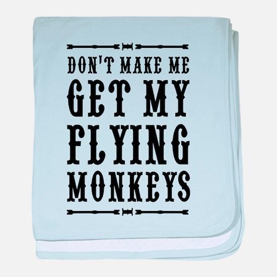 Don't Make Me Get My Flying Monkeys baby blanket