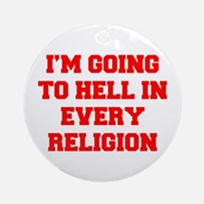 I'm going to hell in every religion Ornament (Roun