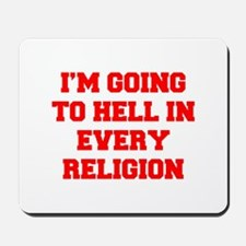 I'm going to hell in every religion Mousepad