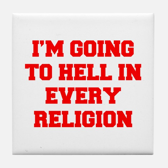 I'm going to hell in every religion Tile Coaster
