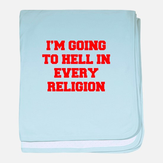 I'm going to hell in every religion baby blanket
