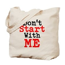 Dont Start With Me Tote Bag