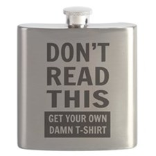 Don't Read This GET YOUR OWN DAMN T-SHIRT Flask