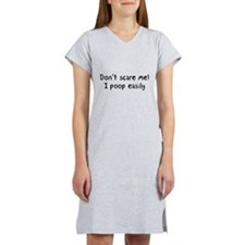 Don't scare me! I poop easily Women's Nightshirt