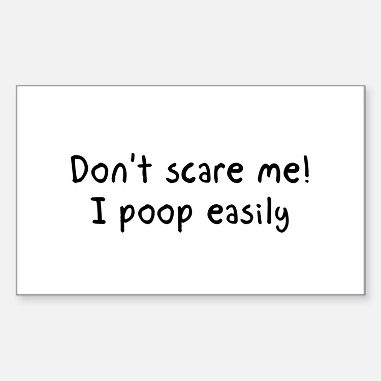 Don't scare me! I poop easily Decal