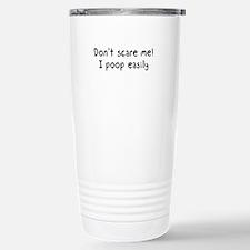 Don't scare me! I poop easily Travel Mug