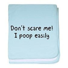 Don't scare me! I poop easily baby blanket