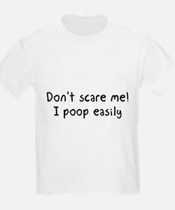 Don't scare me! I poop easily T-Shirt
