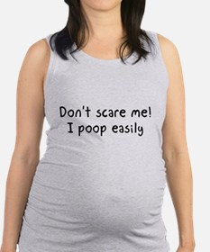 Don't scare me! I poop easily Maternity Tank Top