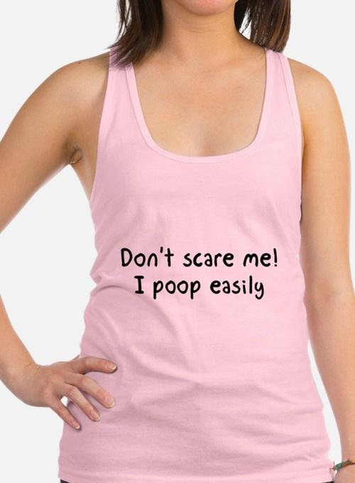 Don't scare me! I poop easily Racerback Tank Top