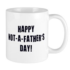 Happy Not A Father's Day Mugs